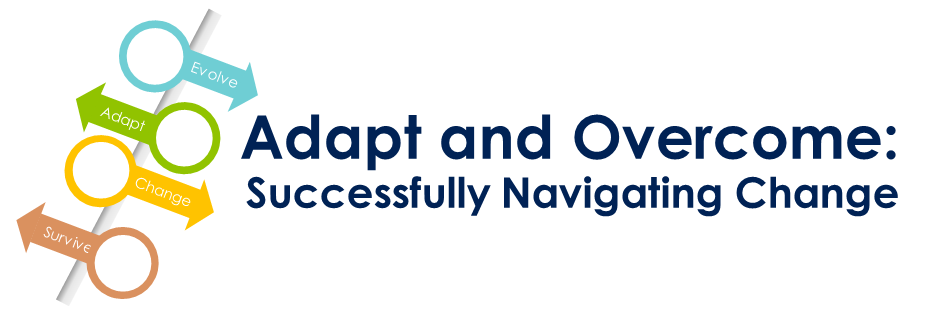 Adapt and Overcome: Successfully Navigating Change